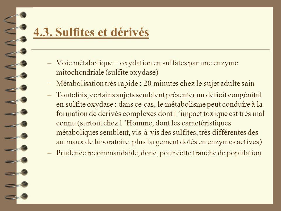 4.3. Sulfites et dérivés –Voie métabolique = oxydation en sulfates par une enzyme mitochondriale (sulfite oxydase) –Métabolisation très rapide : 20 mi