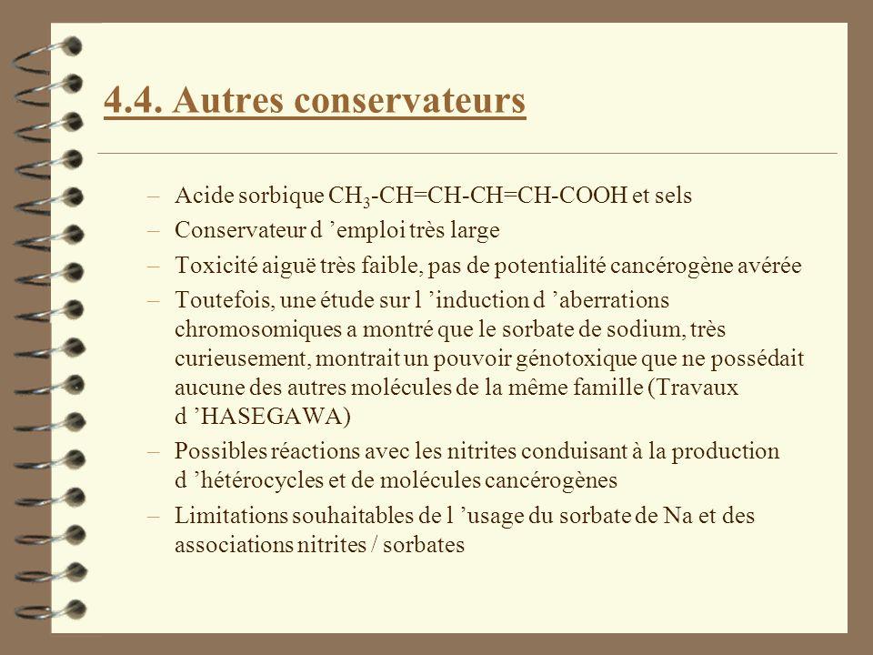 4.4. Autres conservateurs –Acide sorbique CH 3 -CH=CH-CH=CH-COOH et sels –Conservateur d emploi très large –Toxicité aiguë très faible, pas de potenti