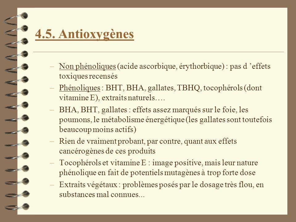 4.5. Antioxygènes –Non phénoliques (acide ascorbique, érythorbique) : pas d effets toxiques recensés –Phénoliques : BHT, BHA, gallates, TBHQ, tocophér