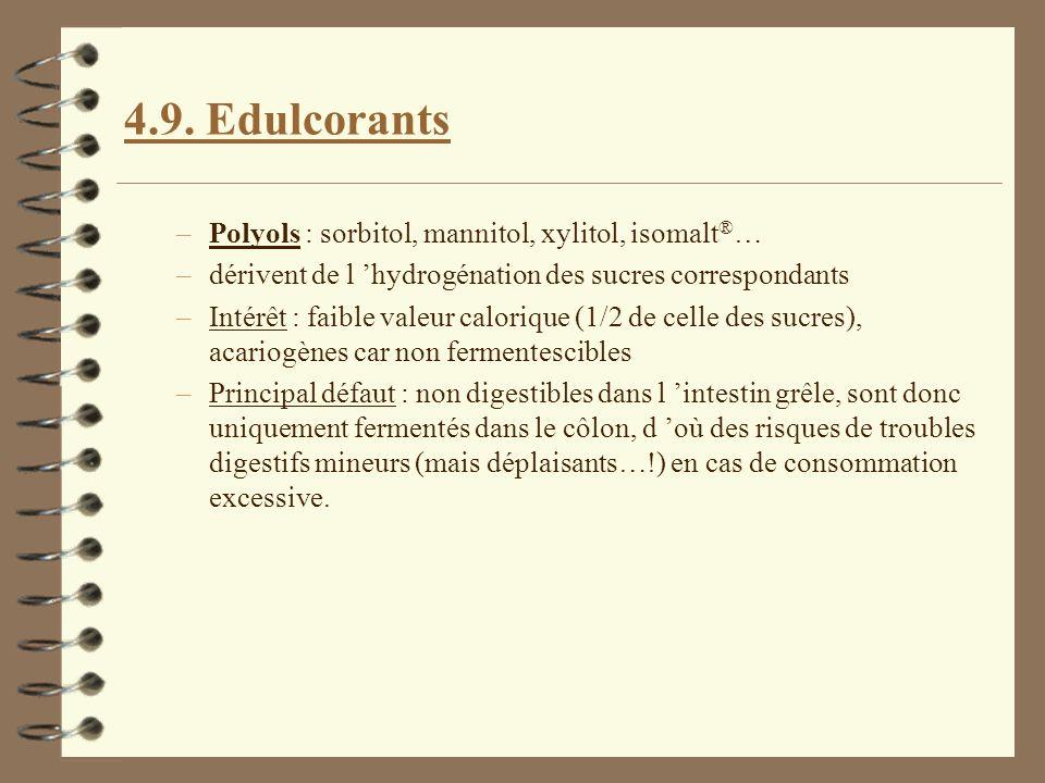 4.9. Edulcorants –Polyols : sorbitol, mannitol, xylitol, isomalt ® … –dérivent de l hydrogénation des sucres correspondants –Intérêt : faible valeur c