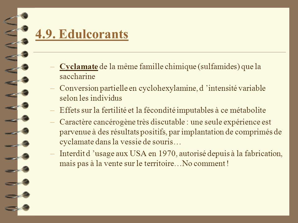 4.9. Edulcorants –Cyclamate de la même famille chimique (sulfamides) que la saccharine –Conversion partielle en cyclohexylamine, d intensité variable