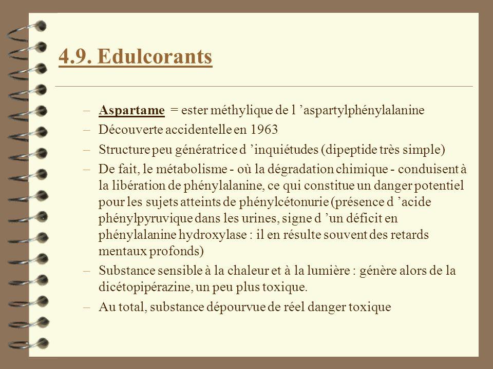 4.9. Edulcorants –Aspartame = ester méthylique de l aspartylphénylalanine –Découverte accidentelle en 1963 –Structure peu génératrice d inquiétudes (d
