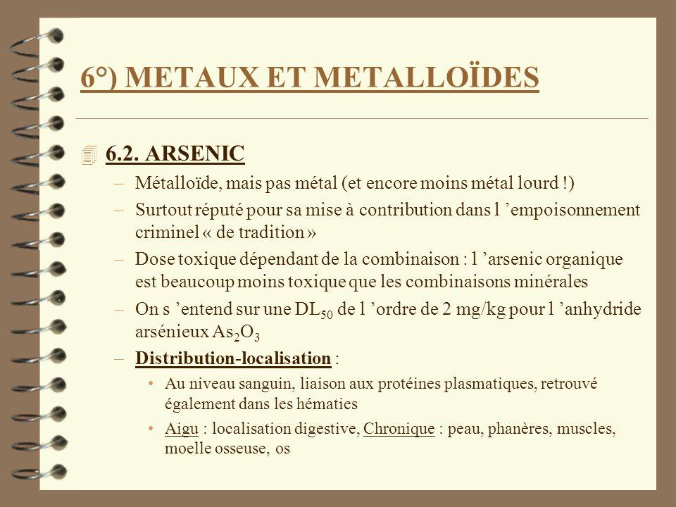 6°) METAUX ET METALLOÏDES 4 6.2. ARSENIC –Métalloïde, mais pas métal (et encore moins métal lourd !) –Surtout réputé pour sa mise à contribution dans