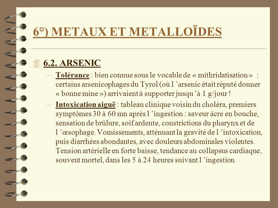 6°) METAUX ET METALLOÏDES 4 6.2. ARSENIC –Tolérance : bien connue sous le vocable de « mithridatisation » : certains arsenicophages du Tyrol (où l ars