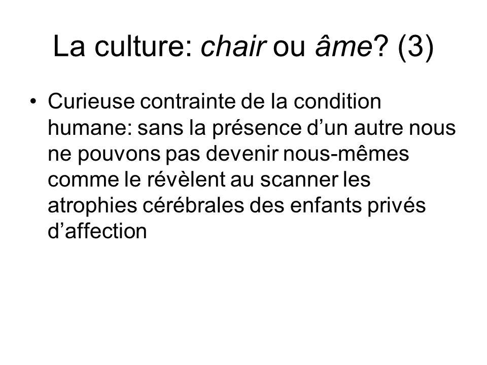 La culture: chair ou âme? (3) Curieuse contrainte de la condition humane: sans la présence dun autre nous ne pouvons pas devenir nous-mêmes comme le r