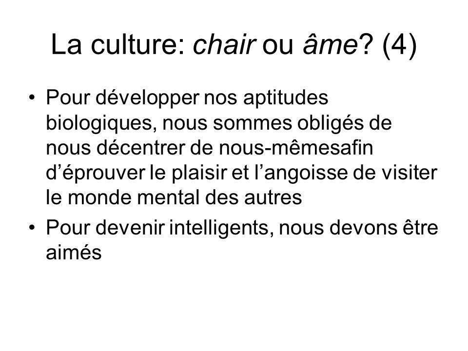 La culture: chair ou âme? (4) Pour développer nos aptitudes biologiques, nous sommes obligés de nous décentrer de nous-mêmesafin déprouver le plaisir
