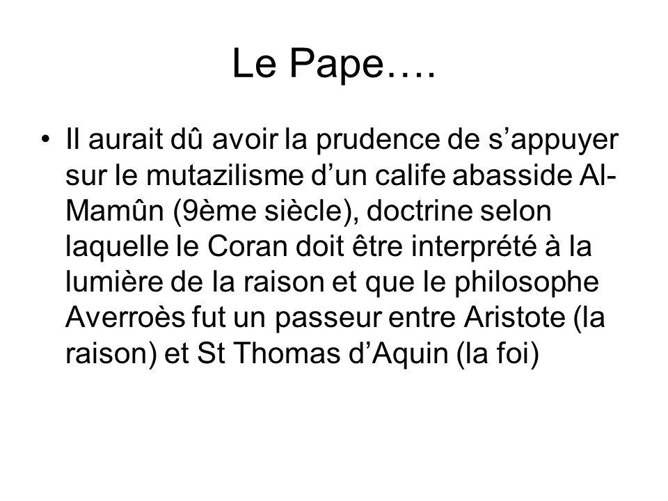 Le Pape…. Il aurait dû avoir la prudence de sappuyer sur le mutazilisme dun calife abasside Al- Mamûn (9ème siècle), doctrine selon laquelle le Coran