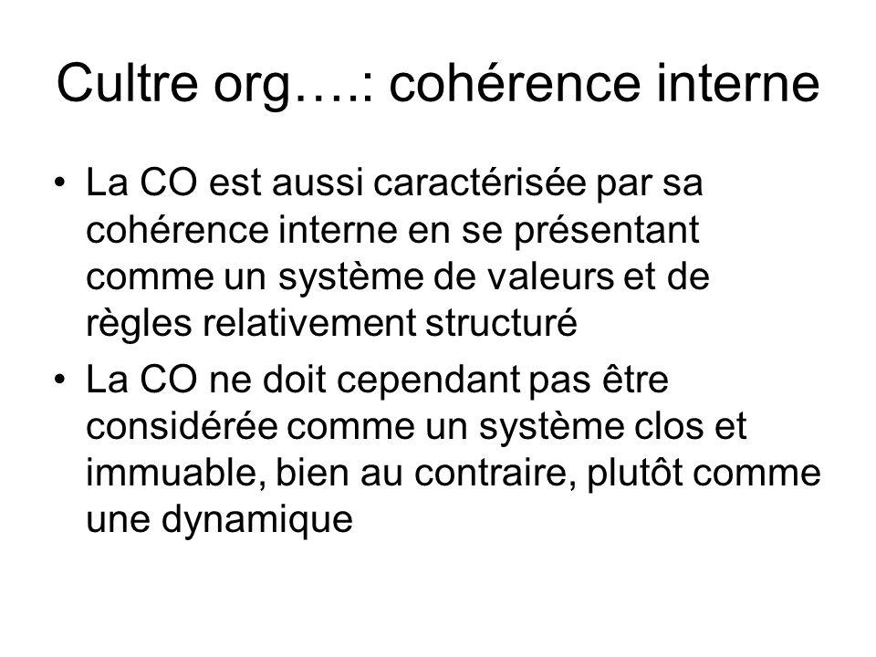 Cultre org….: cohérence interne La CO est aussi caractérisée par sa cohérence interne en se présentant comme un système de valeurs et de règles relati