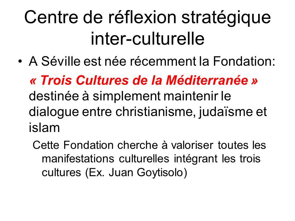 Centre de réflexion stratégique inter-culturelle A Séville est née récemment la Fondation: « Trois Cultures de la Méditerranée » destinée à simplement