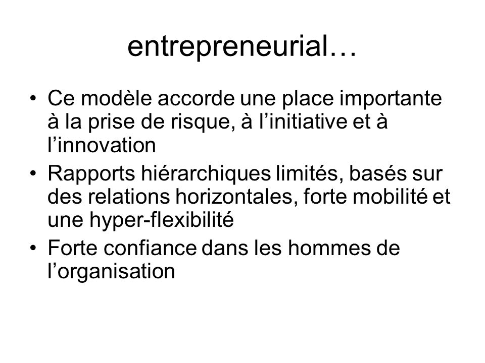 entrepreneurial… Ce modèle accorde une place importante à la prise de risque, à linitiative et à linnovation Rapports hiérarchiques limités, basés sur