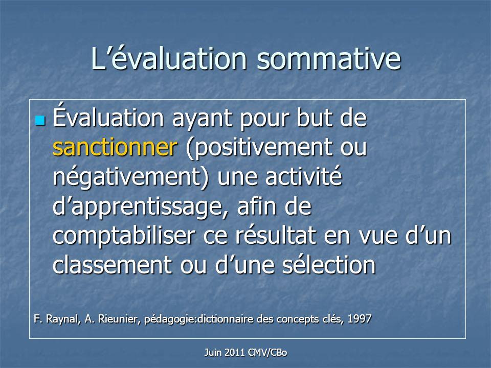 Juin 2011 CMV/CBo Lévaluation sommative Évaluation ayant pour but de sanctionner (positivement ou négativement) une activité dapprentissage, afin de c