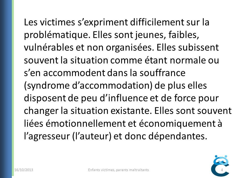 16/10/2013Enfants victimes, parents maltraitants4 Les victimes sexpriment difficilement sur la problématique.
