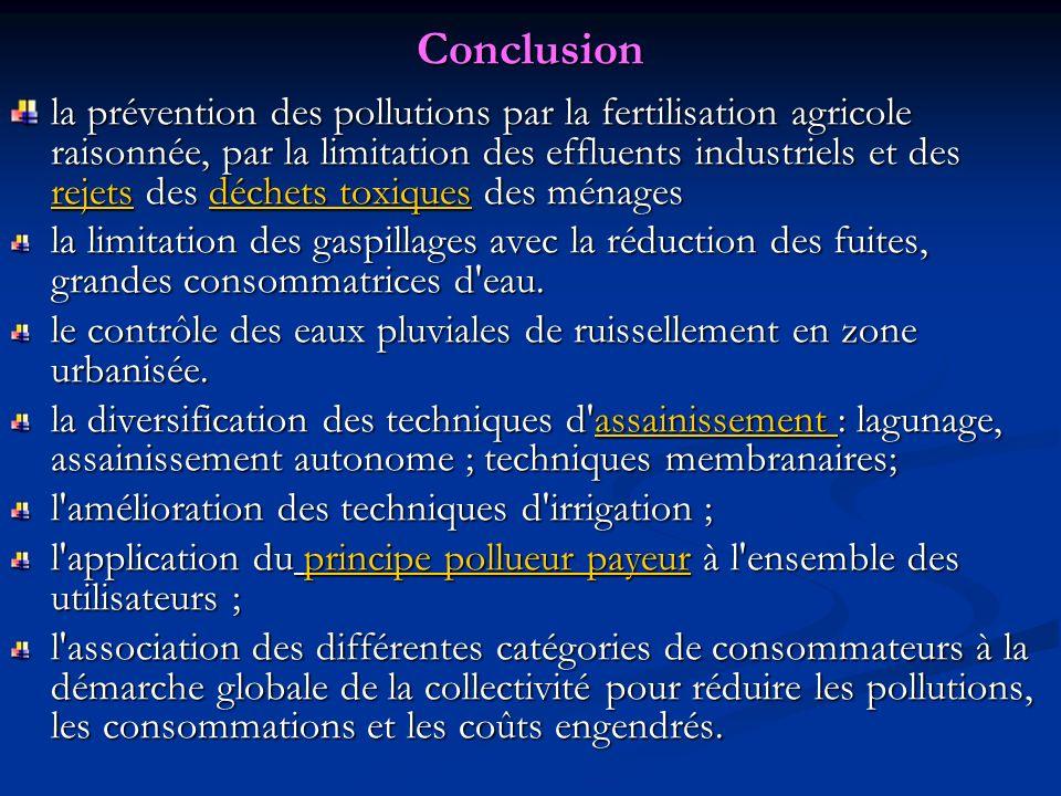 Conclusion la prévention des pollutions par la fertilisation agricole raisonnée, par la limitation des effluents industriels et des rejets des déchets