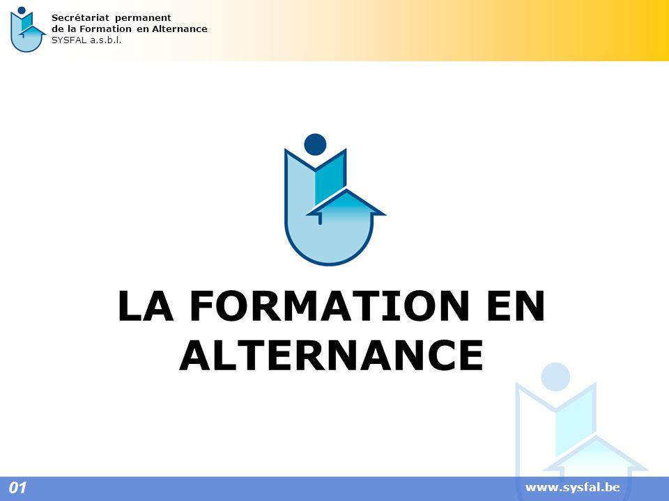 www.sysfal.be LA FORMATION EN ALTERNANCE 01 Secrétariat permanent de la Formation en Alternance SYSFAL a.s.b.l.