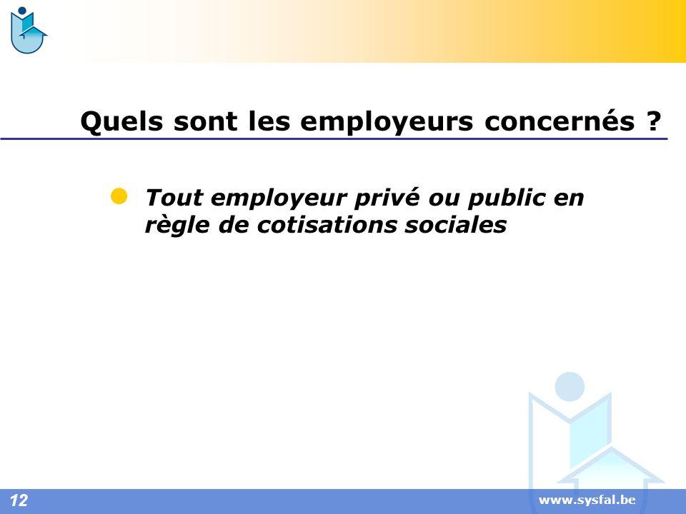 www.sysfal.be Quels sont les employeurs concernés ? Tout employeur privé ou public en règle de cotisations sociales 12