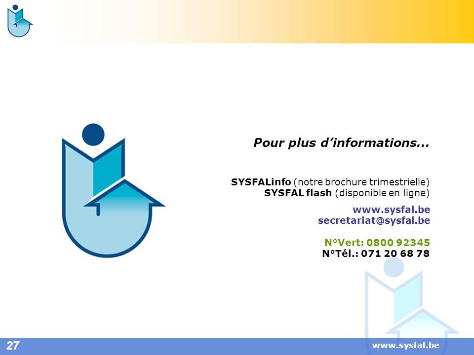 www.sysfal.be 27 Pour plus dinformations... SYSFALinfo (notre brochure trimestrielle) SYSFAL flash (disponible en ligne) www.sysfal.be secretariat@sys