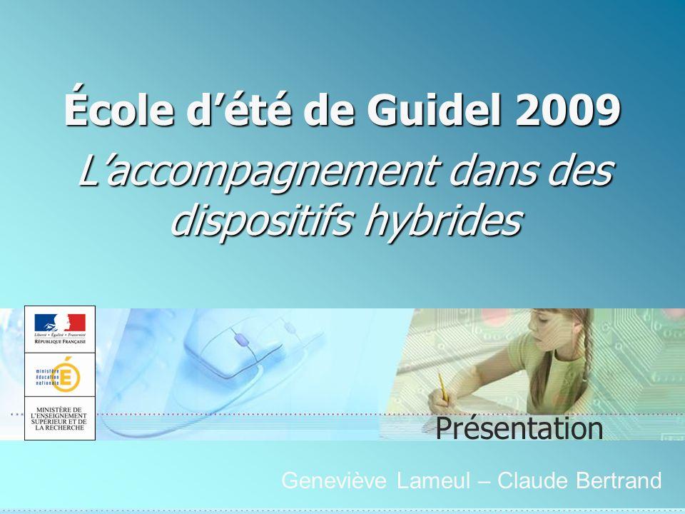 École dété de Guidel 2009 Laccompagnement dans des dispositifs hybrides Présentation Geneviève Lameul – Claude Bertrand