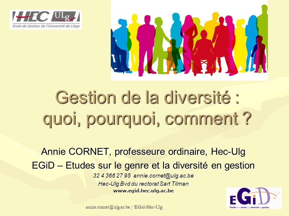 annie.cornet@ulg.ac.be / EGid-Hec-Ulg Gestion de la diversité : quoi, pourquoi, comment ? Annie CORNET, professeure ordinaire, Hec-Ulg EGiD – Etudes s