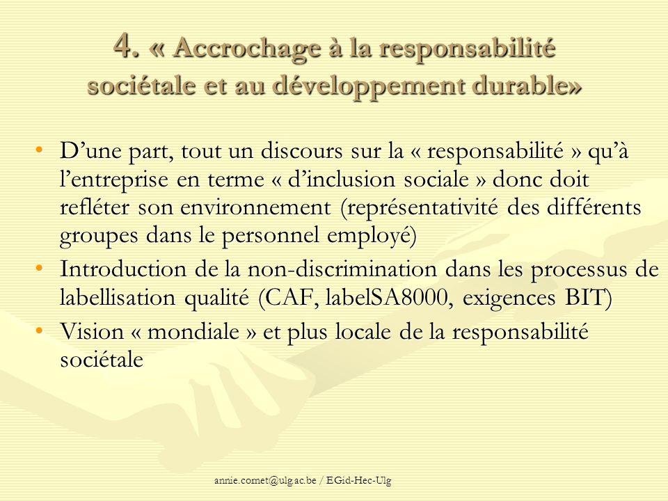 annie.cornet@ulg.ac.be / EGid-Hec-Ulg 4. « Accrochage à la responsabilité sociétale et au développement durable» Dune part, tout un discours sur la «