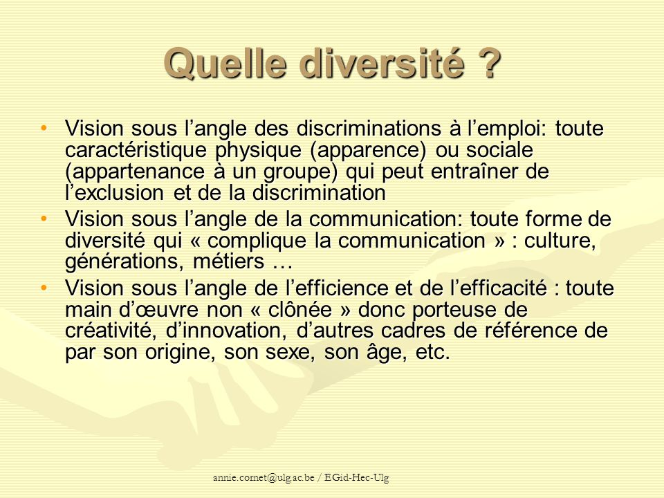 annie.cornet@ulg.ac.be / EGid-Hec-Ulg Quelle diversité ? Vision sous langle des discriminations à lemploi: toute caractéristique physique (apparence)