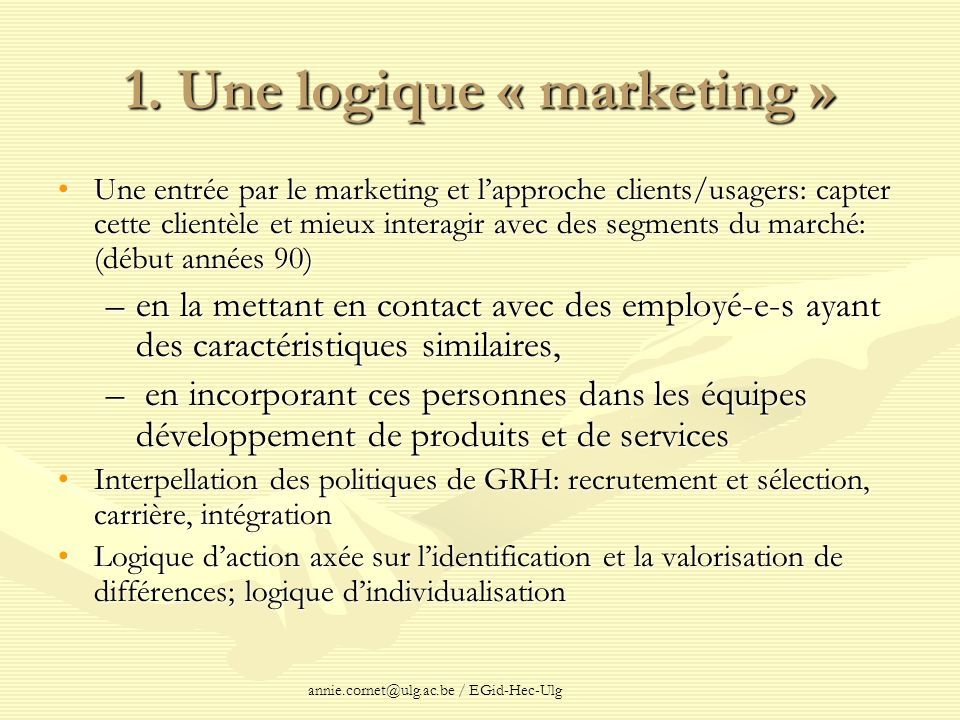 annie.cornet@ulg.ac.be / EGid-Hec-Ulg 1. Une logique « marketing » Une entrée par le marketing et lapproche clients/usagers: capter cette clientèle et