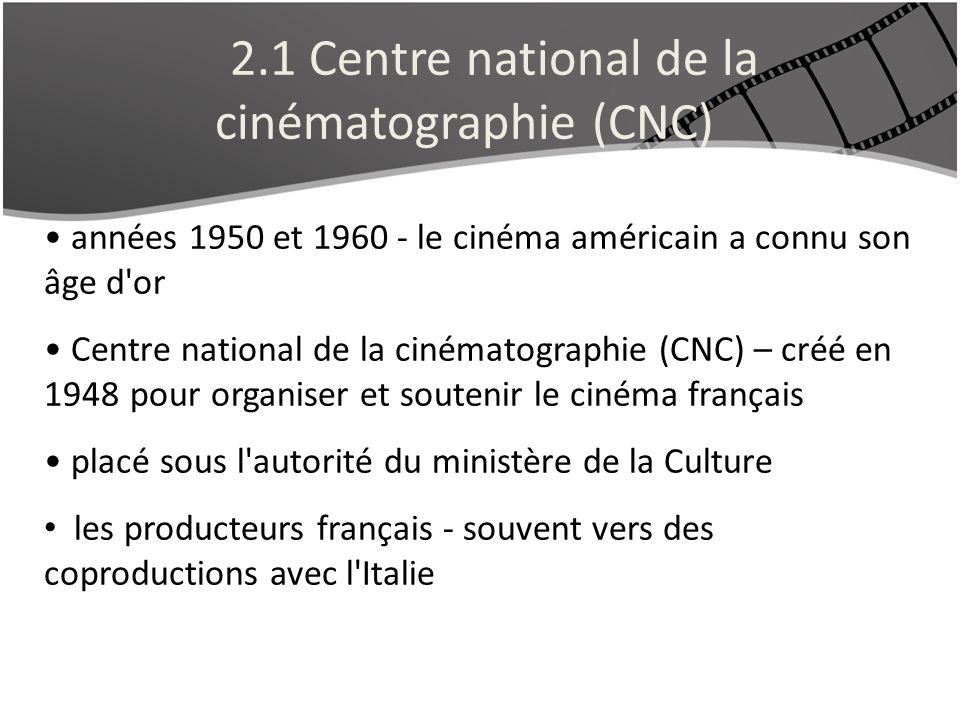 2.1 Centre national de la cinématographie (CNC) années 1950 et 1960 - le cinéma américain a connu son âge d'or Centre national de la cinématographie (