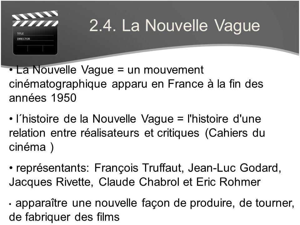 2.4. La Nouvelle Vague La Nouvelle Vague = un mouvement cinématographique apparu en France à la fin des années 1950 l´histoire de la Nouvelle Vague =