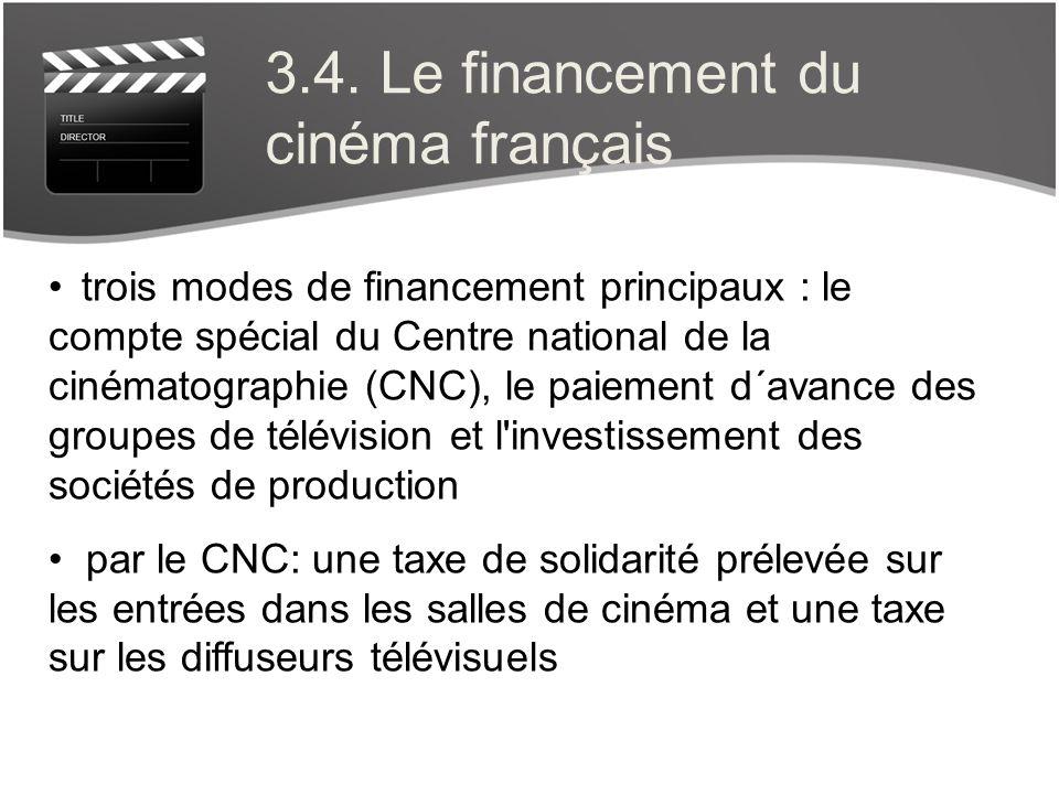 3.4. Le financement du cinéma français trois modes de financement principaux : le compte spécial du Centre national de la cinématographie (CNC), le pa
