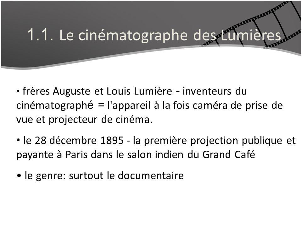 1.1. Le cinématographe des Lumières frères Auguste et Louis Lumière - inventeurs du cinématograph é = l'appareil à la fois caméra de prise de vue et p