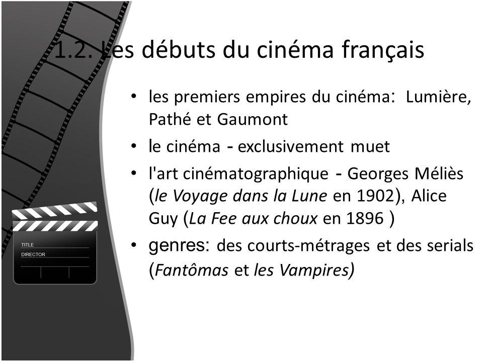 1.2. Les débuts du cinéma français les premiers empires du cinéma : Lumière, Pathé et Gaumont l e cinéma - exclusivement muet l'art cinématographique