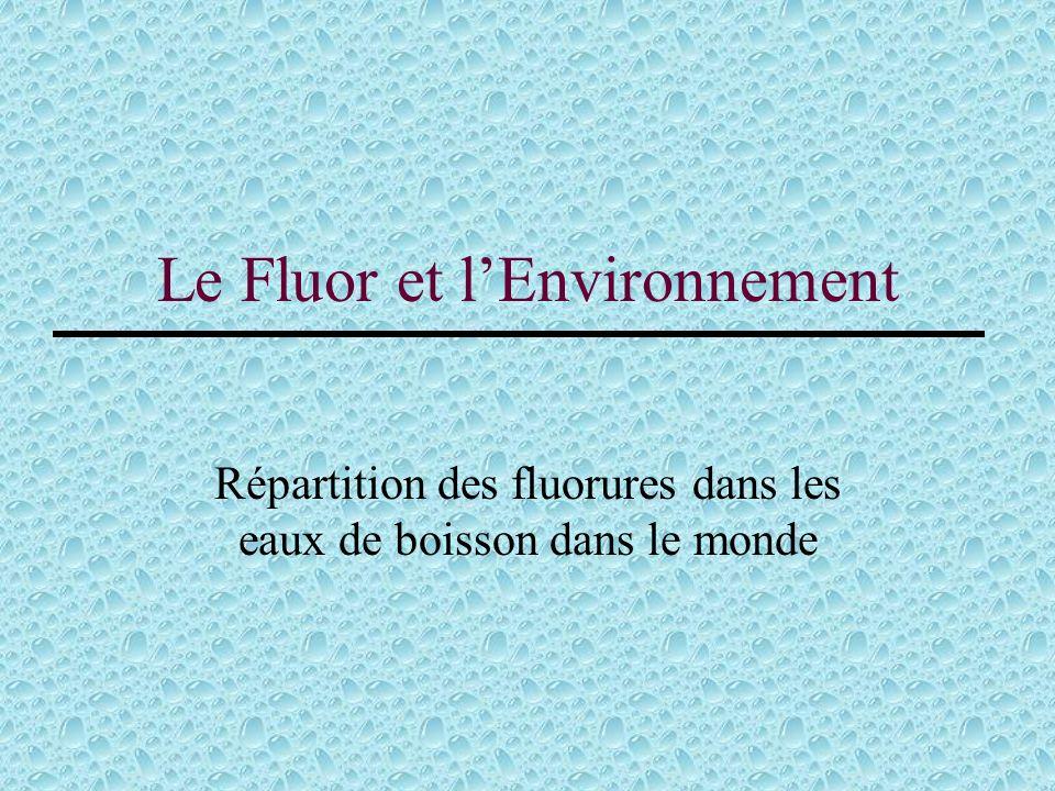 Le Fluor et lEnvironnement Répartition des fluorures dans les eaux de boisson dans le monde