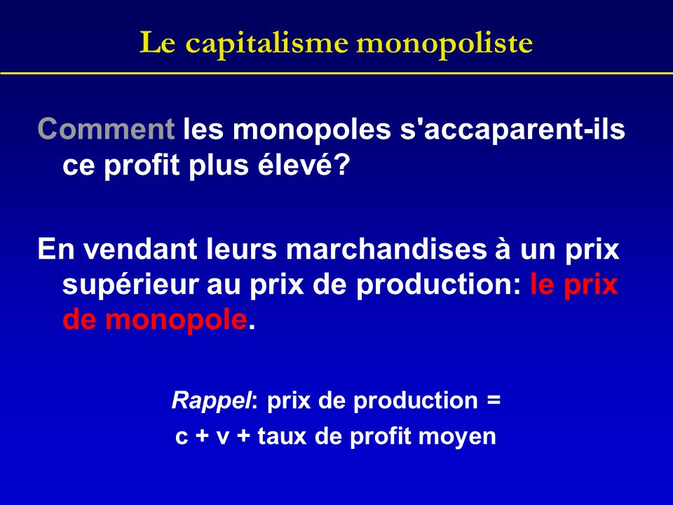 Le capitalisme monopoliste Comment les monopoles s'accaparent-ils ce profit plus élevé? En vendant leurs marchandises à un prix supérieur au prix de p