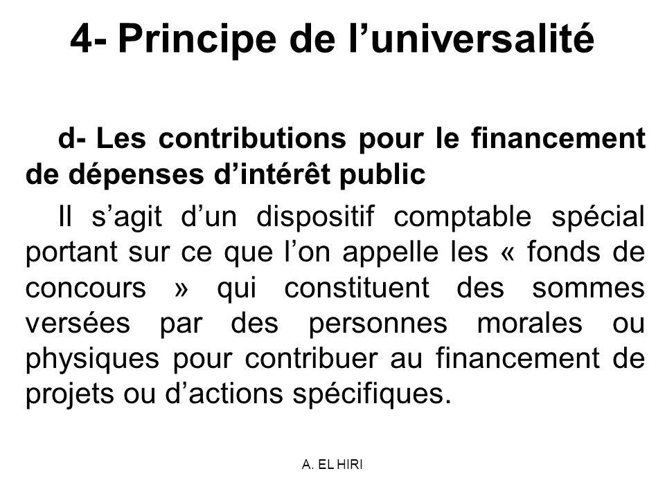 A. EL HIRI 4- Principe de luniversalité d- Les contributions pour le financement de dépenses dintérêt public Il sagit dun dispositif comptable spécial