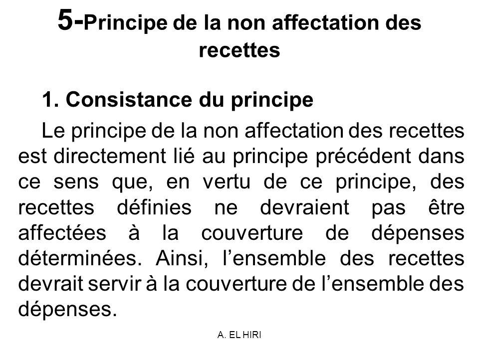 A. EL HIRI 5- Principe de la non affectation des recettes 1. Consistance du principe Le principe de la non affectation des recettes est directement li