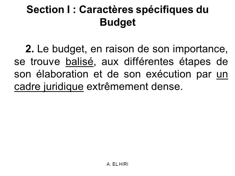 A. EL HIRI Section I : Caractères spécifiques du Budget 2. Le budget, en raison de son importance, se trouve balisé, aux différentes étapes de son éla