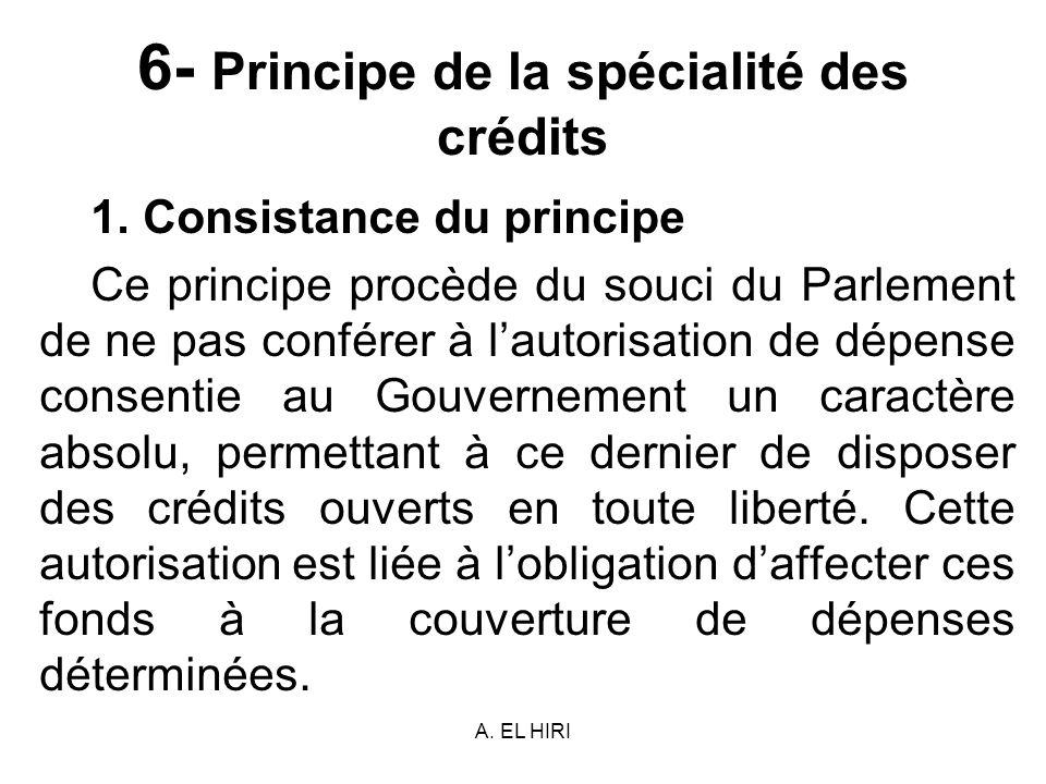 A. EL HIRI 6- Principe de la spécialité des crédits 1. Consistance du principe Ce principe procède du souci du Parlement de ne pas conférer à lautoris