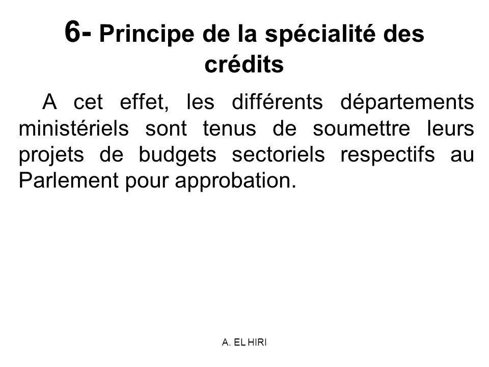 A. EL HIRI 6- Principe de la spécialité des crédits A cet effet, les différents départements ministériels sont tenus de soumettre leurs projets de bud