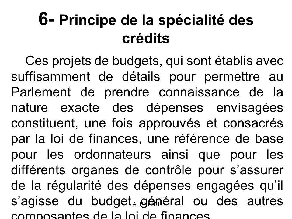 A. EL HIRI 6- Principe de la spécialité des crédits Ces projets de budgets, qui sont établis avec suffisamment de détails pour permettre au Parlement