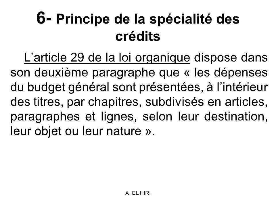 A. EL HIRI 6- Principe de la spécialité des crédits Larticle 29 de la loi organique dispose dans son deuxième paragraphe que « les dépenses du budget