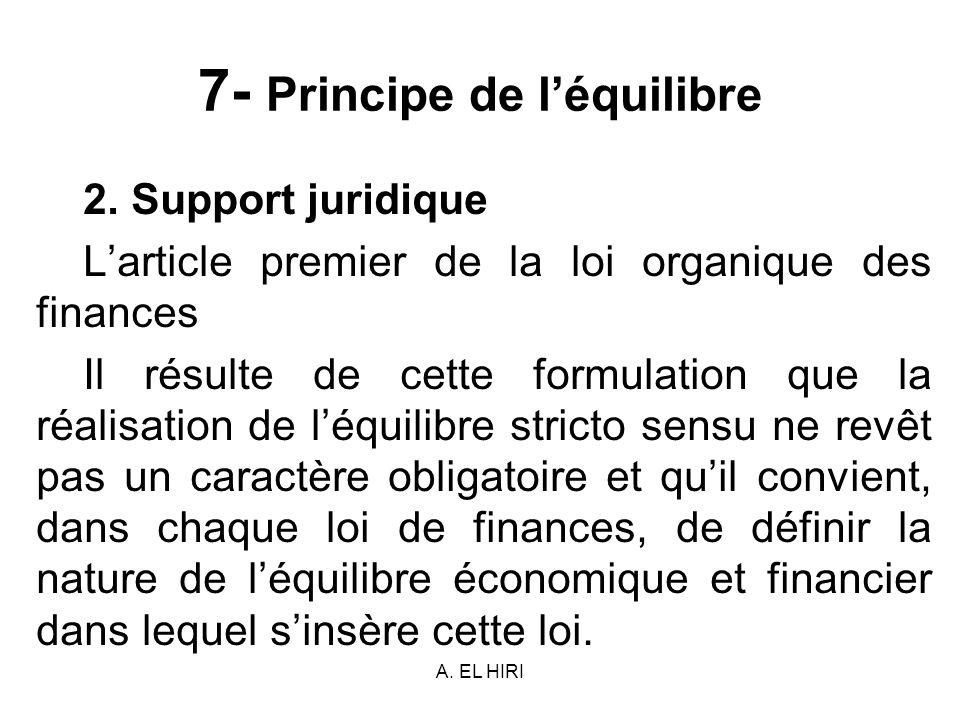 A. EL HIRI 7- Principe de léquilibre 2. Support juridique Larticle premier de la loi organique des finances Il résulte de cette formulation que la réa