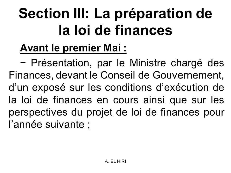 A. EL HIRI Section III: La préparation de la loi de finances Avant le premier Mai : Présentation, par le Ministre chargé des Finances, devant le Conse