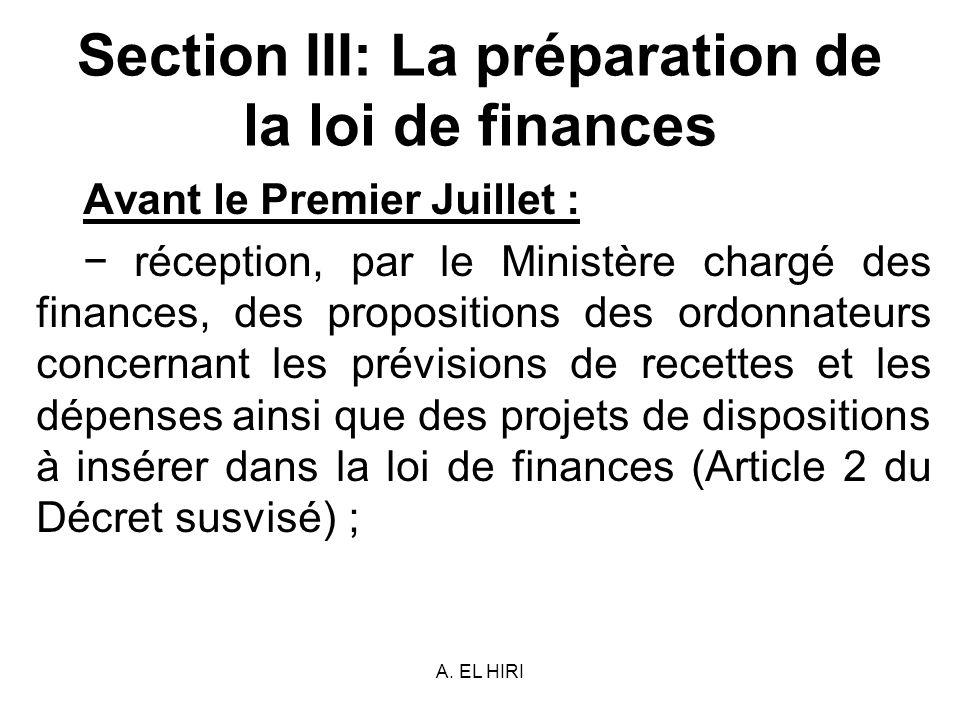 A. EL HIRI Section III: La préparation de la loi de finances Avant le Premier Juillet : réception, par le Ministère chargé des finances, des propositi