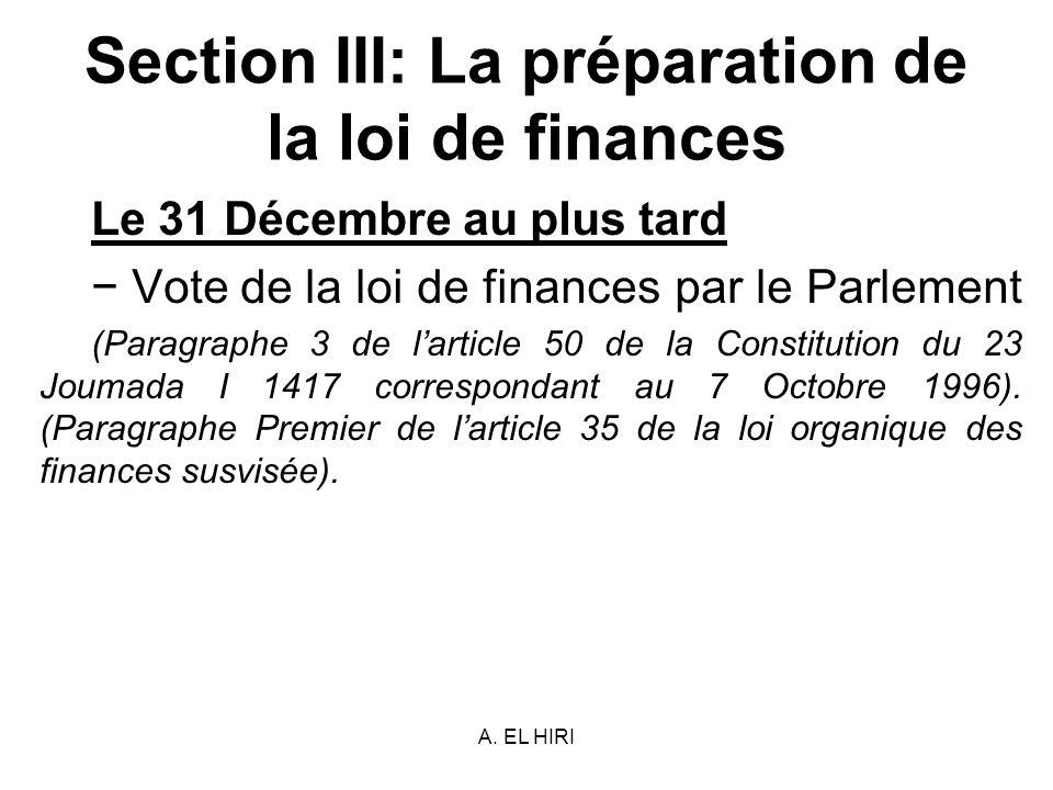 A. EL HIRI Section III: La préparation de la loi de finances Le 31 Décembre au plus tard Vote de la loi de finances par le Parlement (Paragraphe 3 de
