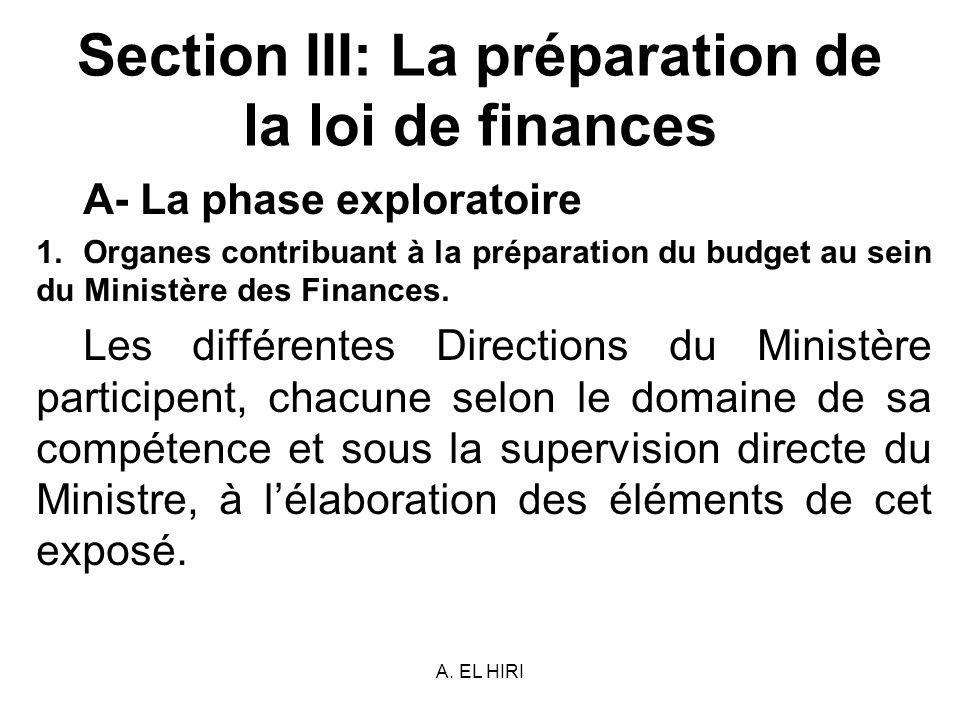 A. EL HIRI Section III: La préparation de la loi de finances A- La phase exploratoire 1.Organes contribuant à la préparation du budget au sein du Mini