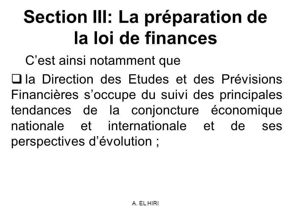 A. EL HIRI Section III: La préparation de la loi de finances Cest ainsi notamment que la Direction des Etudes et des Prévisions Financières soccupe du