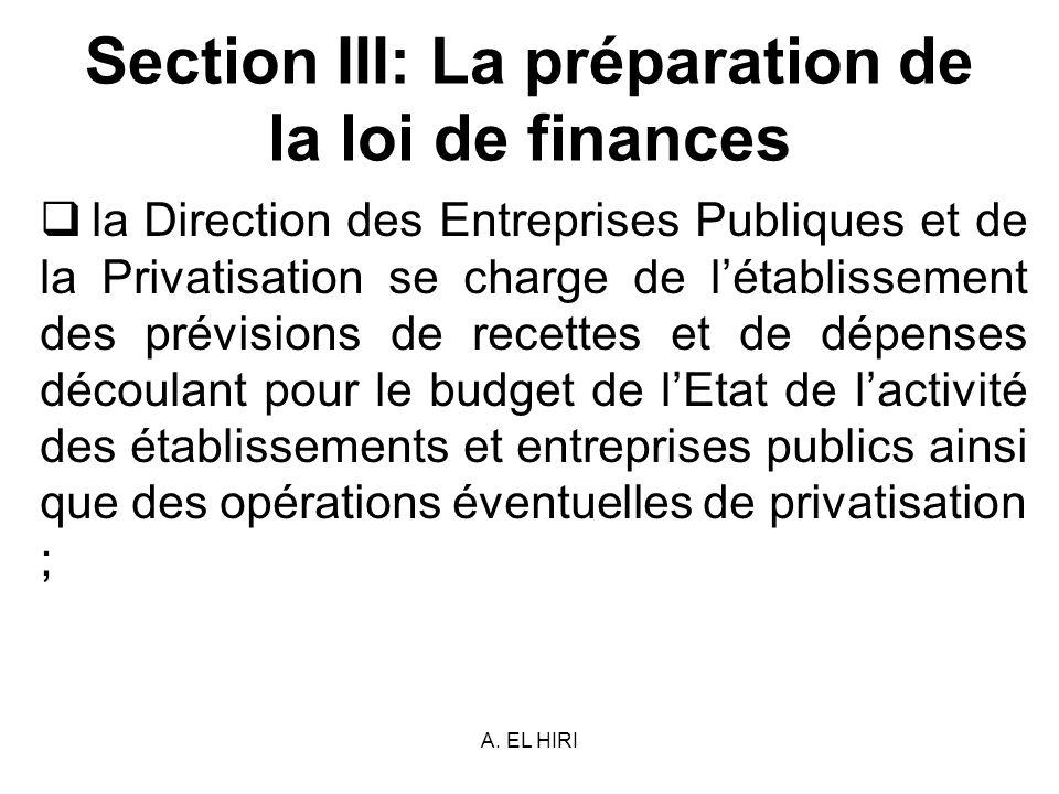 A. EL HIRI Section III: La préparation de la loi de finances la Direction des Entreprises Publiques et de la Privatisation se charge de létablissement