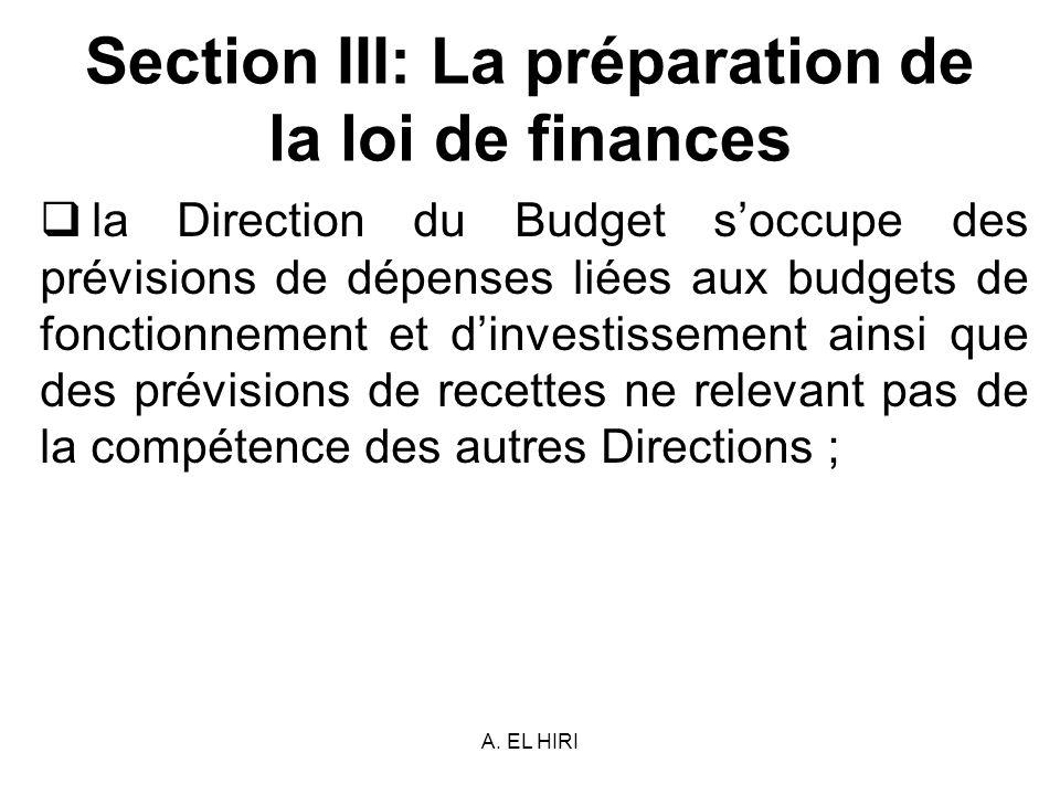 A. EL HIRI Section III: La préparation de la loi de finances la Direction du Budget soccupe des prévisions de dépenses liées aux budgets de fonctionne