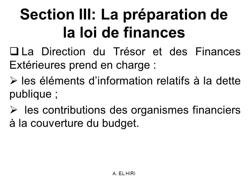 A. EL HIRI Section III: La préparation de la loi de finances La Direction du Trésor et des Finances Extérieures prend en charge : les éléments dinform