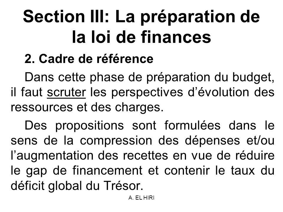 A. EL HIRI Section III: La préparation de la loi de finances 2. Cadre de référence Dans cette phase de préparation du budget, il faut scruter les pers