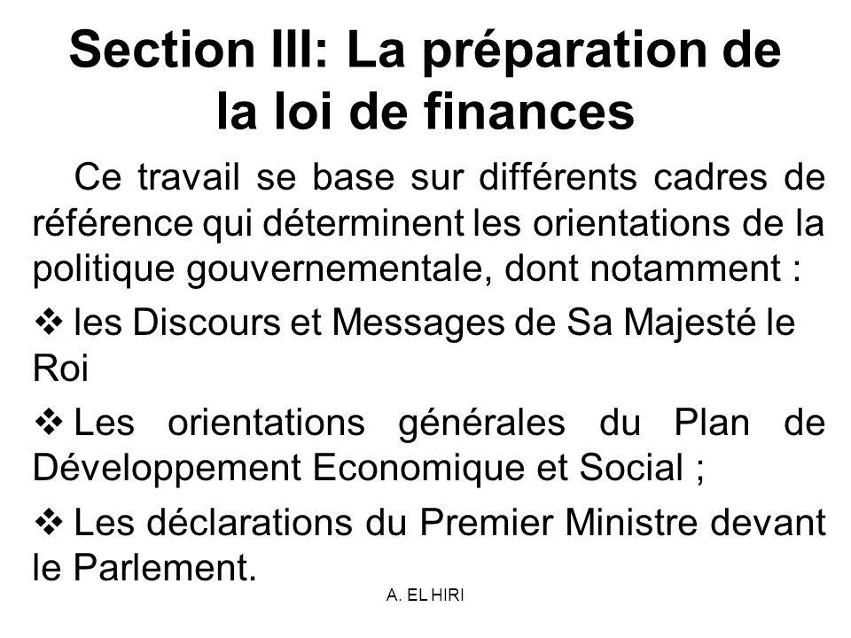 A. EL HIRI Section III: La préparation de la loi de finances Ce travail se base sur différents cadres de référence qui déterminent les orientations de